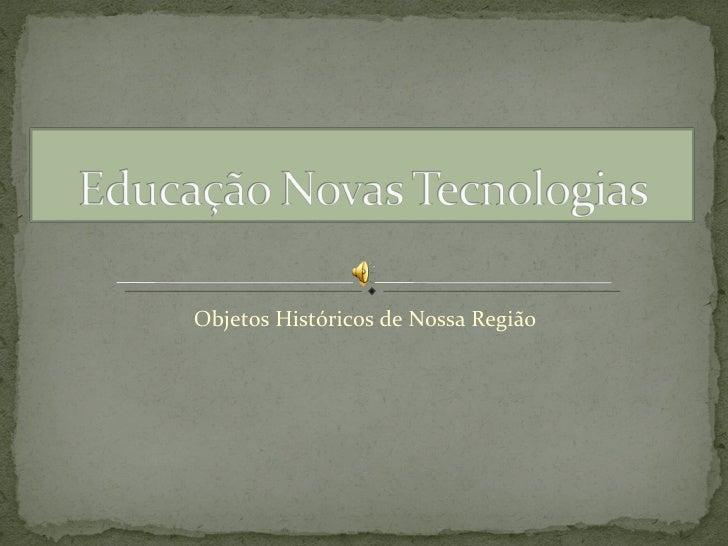 Objetos Históricos de Nossa Região
