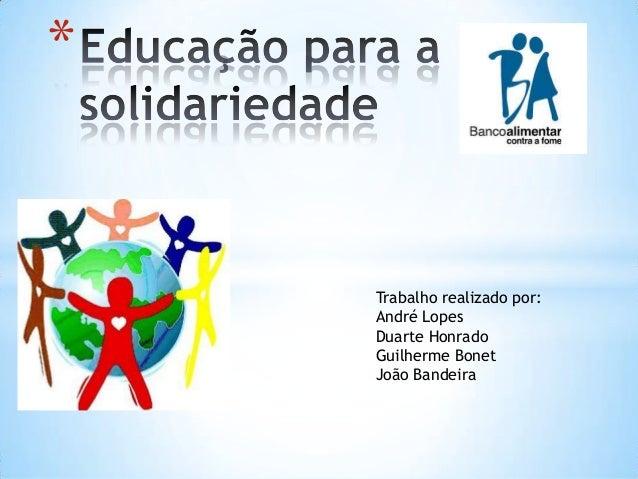 * Trabalho realizado por: André Lopes Duarte Honrado Guilherme Bonet João Bandeira