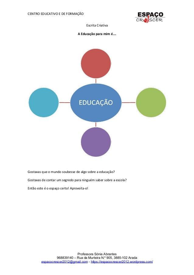 CENTRO EDUCATIVO E DE FORMAÇÃO Escrita Criativa A Educação para mim é…. Gostavas que o mundo soubesse de algo sobre a educ...