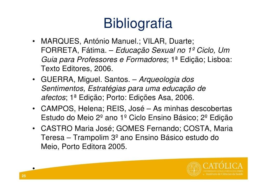 Bibliografia     • MARQUES, António Manuel.; VILAR, Duarte;       FORRETA, Fátima. – Educação Sexual no 1º Ciclo, Um      ...