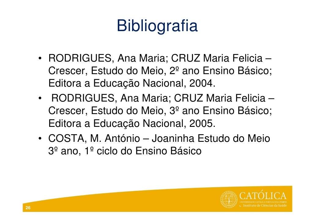 Bibliografia     • RODRIGUES, Ana Maria; CRUZ Maria Felicia –       Crescer, Estudo do Meio, 2º ano Ensino Básico;       E...