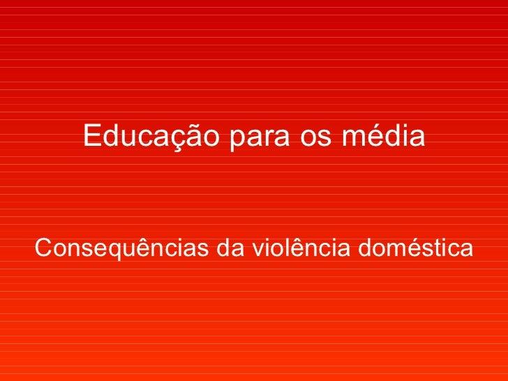 Educação para os média Consequências da violência doméstica