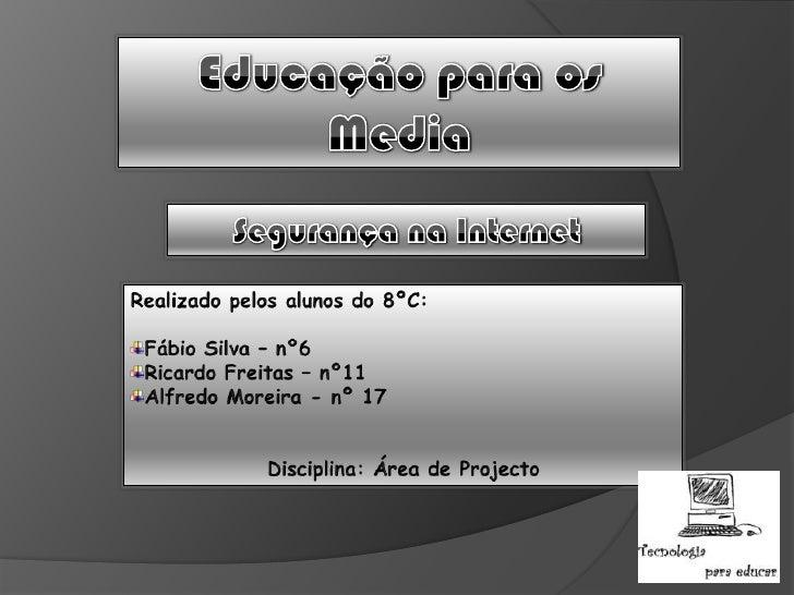 Educação para os Media<br />Segurança na Internet<br />Realizado pelos alunos do 8ºC:<br />Fábio Silva – nº6<br />Ricardo ...