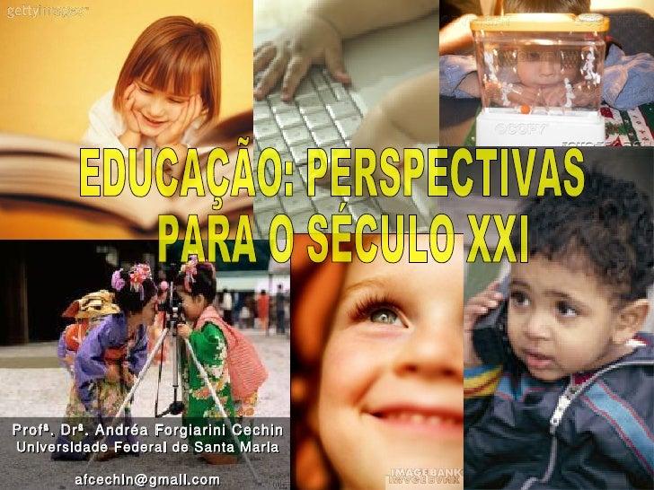 Profª. Drª. Andréa Forgiarini Cechin Universidade Federal de Santa Maria          afcechin@gmail.com