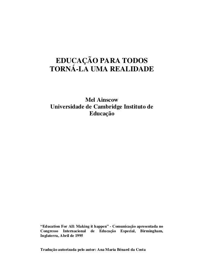 EDUCAÇÃO PARA TODOS     TORNÁ-LA UMA REALIDADE                  Mel Ainscow     Universidade de Cambridge Instituto de    ...