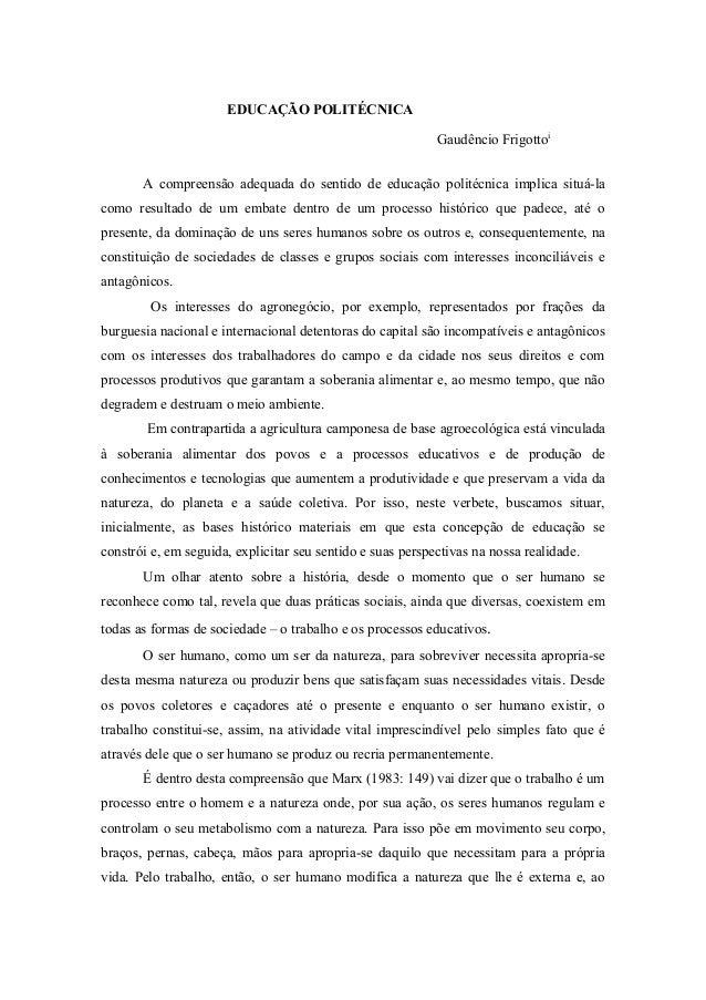 EDUCAÇÃO POLITÉCNICA Gaudêncio Frigottoi A compreensão adequada do sentido de educação politécnica implica situá-la como r...