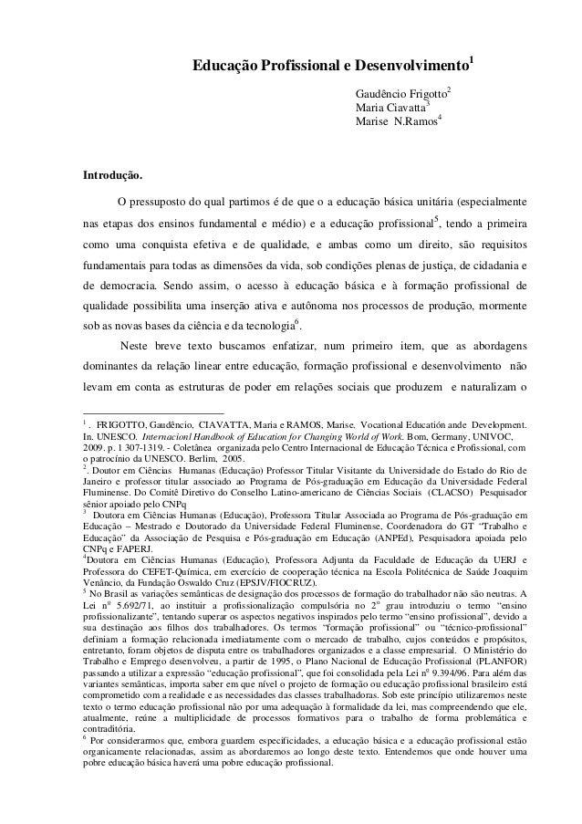 Educação Profissional e Desenvolvimento1 Gaudêncio Frigotto2 Maria Ciavatta3 Marise N.Ramos4 Introdução. O pressuposto do ...