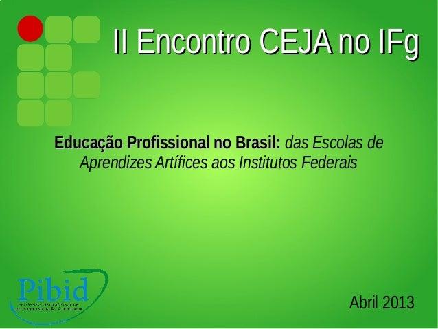 II Encontro CEJA no IFgEducação Profissional no Brasil: das Escolas de   Aprendizes Artífices aos Institutos Federais     ...