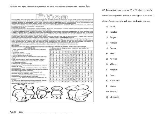 Atividade em dupla. Discussão e produção de texto sobre temas diversificados e sobre Ética Aula 06 – Data: _______________...