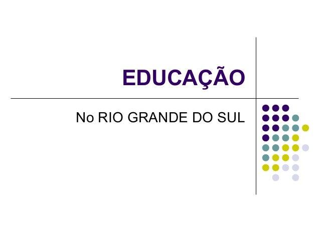 EDUCAÇÃO No RIO GRANDE DO SUL