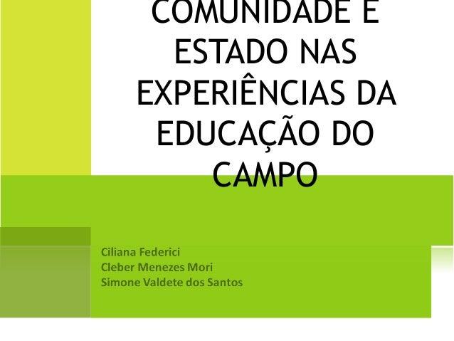 COMUNIDADE E  ESTADO NAS  EXPERIÊNCIAS DA  EDUCAÇÃO DO  CAMPO