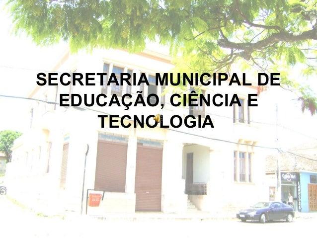 SECRETARIA MUNICIPAL DE EDUCAÇÃO, CIÊNCIA E TECNOLOGIA