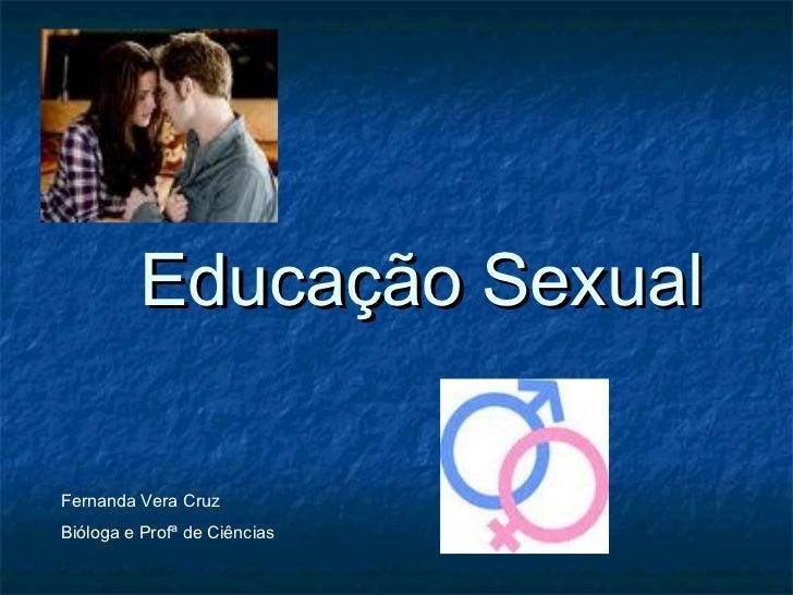 Educação SexualFernanda Vera CruzBióloga e Profª de Ciências