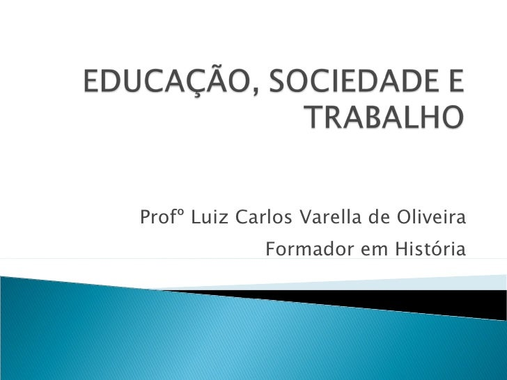 Profº Luiz Carlos Varella de Oliveira Formador em História
