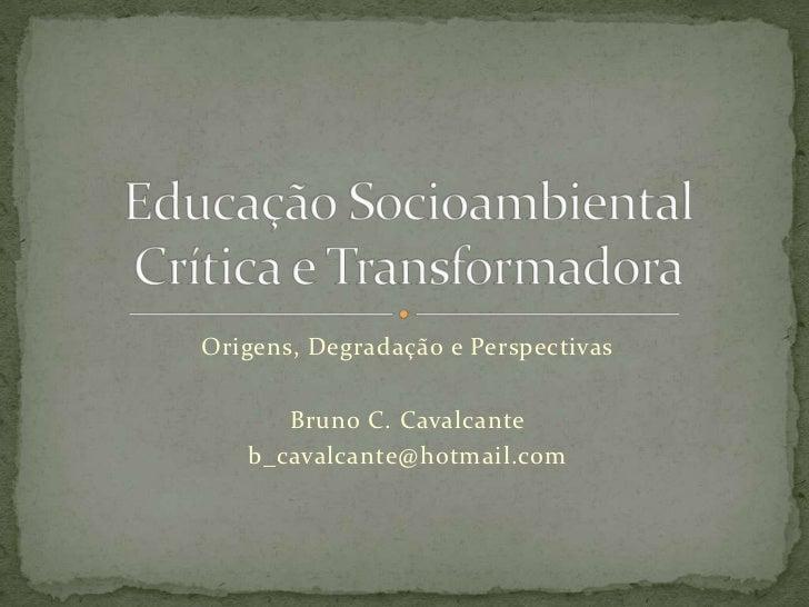 Origens, Degradação e Perspectivas      Bruno C. Cavalcante   b_cavalcante@hotmail.com