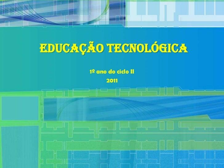 Educação Tecnológica      1º ano do ciclo II            2011