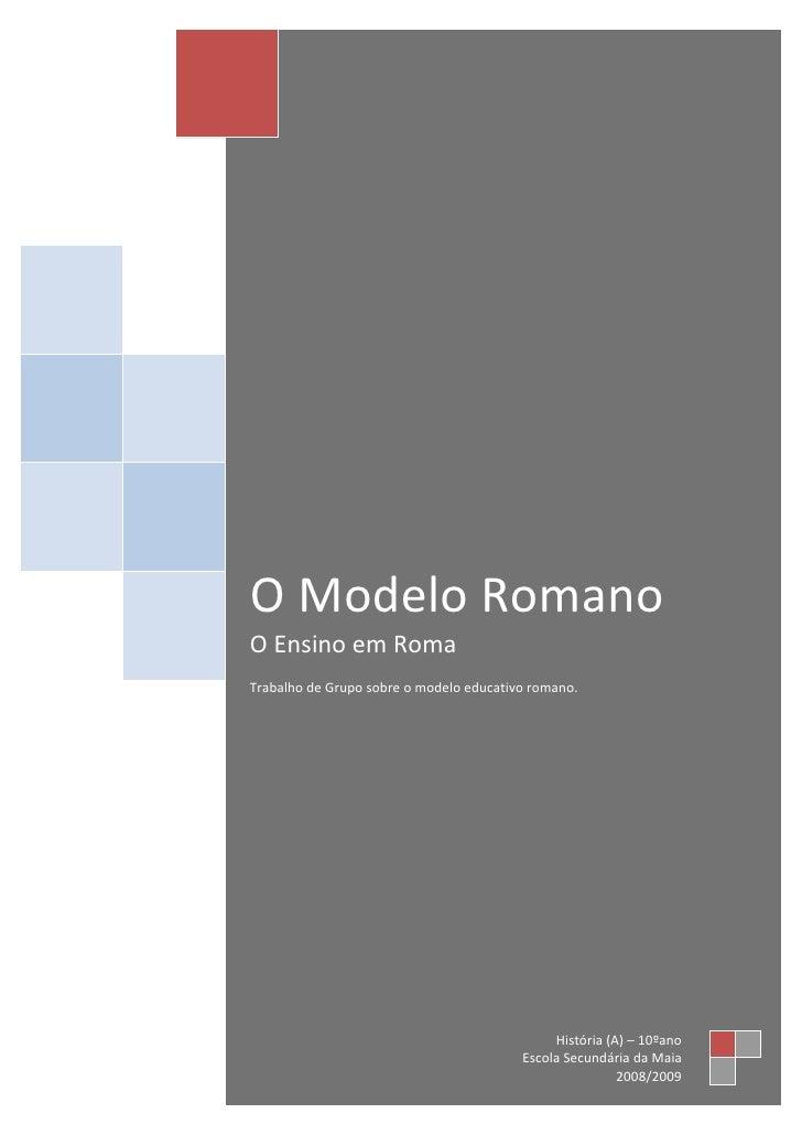 O Modelo Romano O Ensino em Roma Trabalho de Grupo sobre o modelo educativo romano.                                       ...