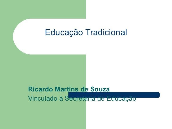 Educação Tradicional Ricardo Martins de Souza Vinculado à Secretaria de Educação