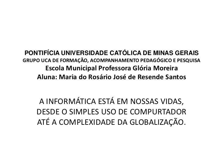 PONTIFÍCIA UNIVERSIDADE CATÓLICA DE MINAS GERAISGRUPO UCA DE FORMAÇÃO, ACOMPANHAMENTO PEDAGÓGICO E PESQUISA      Escola Mu...