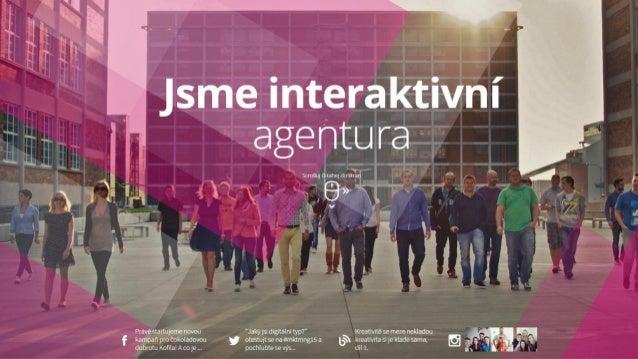Jsme zlínská interaktivní agentura s pobočkou v Praze a klienty po celém Česku i Slovensku. KDO JSME 50+ odborníků pod jed...