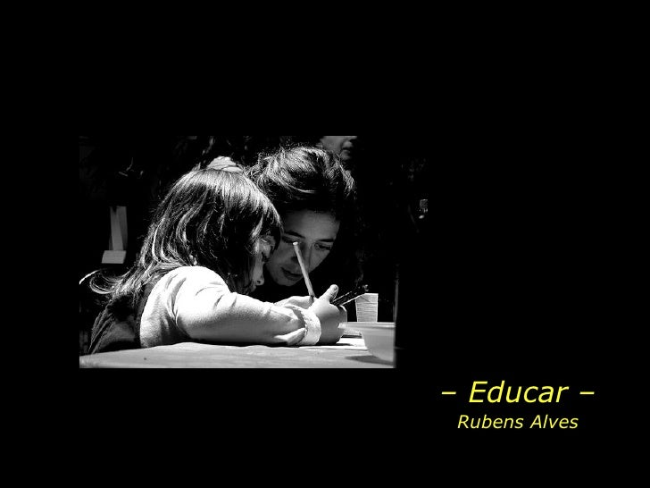 –  Educar – Rubens Alves
