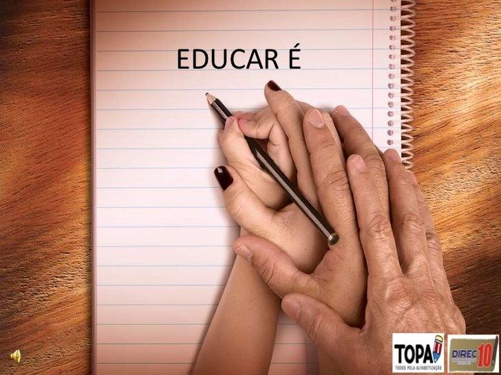EDUCAR É<br />