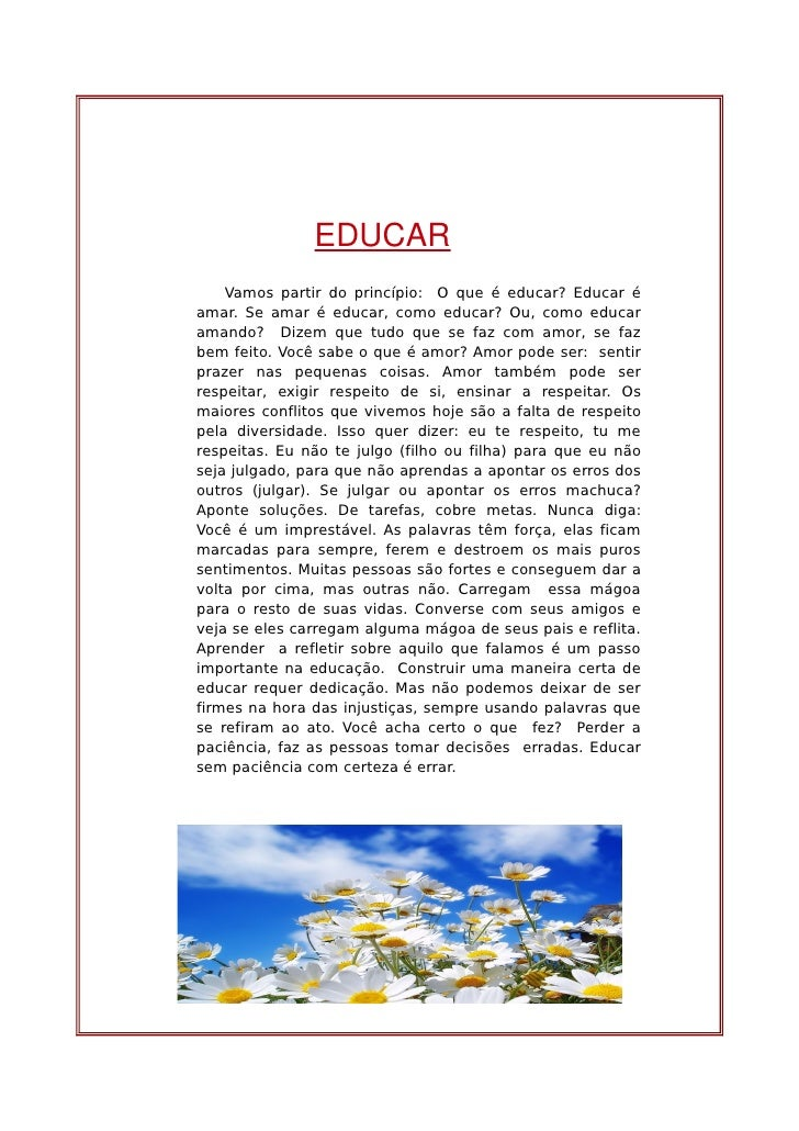 EDUCAR    Vamos partir do princípio: O que é educar? Educar éamar. Se amar é educar, como educar? Ou, como educaramando? D...