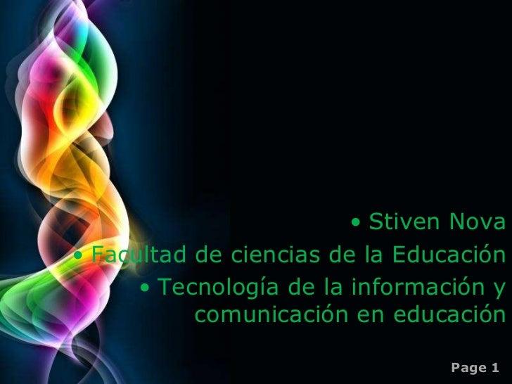 • Stiven Nova• Facultad de ciencias de la Educación      • Tecnología de la información y           comunicación en educac...