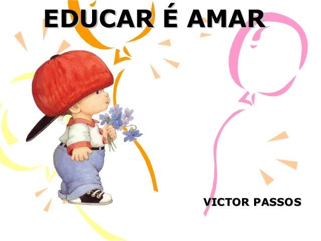 EDUCAR É AMAR  VICTOR PASSOS