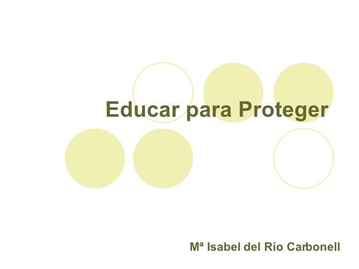 Educar para Proteger Mª Isabel del Río Carbonell