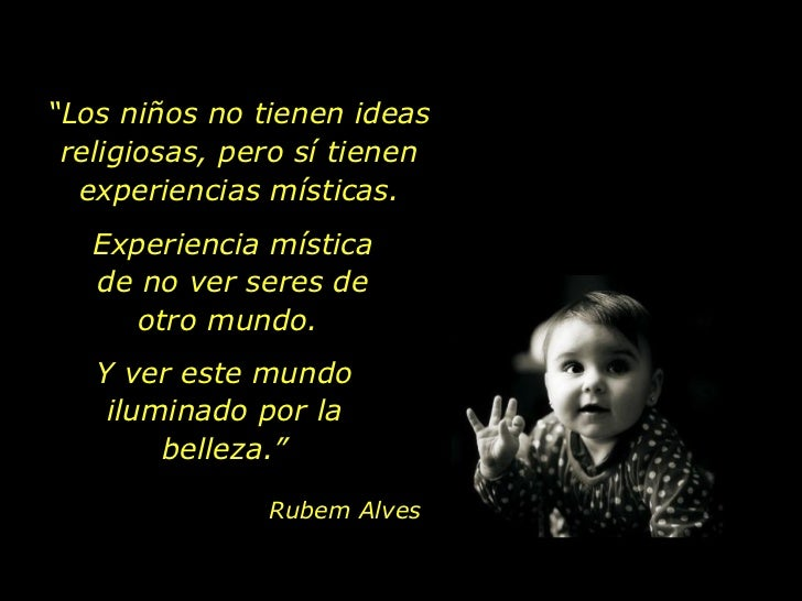 """"""" Los niños no tienen ideas religiosas, pero sí tienen experiencias místicas. Experiencia mística de no ver seres de otro ..."""
