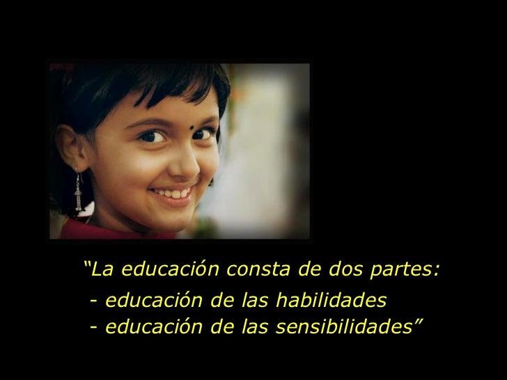 """"""" La educación consta de dos partes: <ul><li>educación de las habilidades </li></ul><ul><li>educación de las sensibilidade..."""