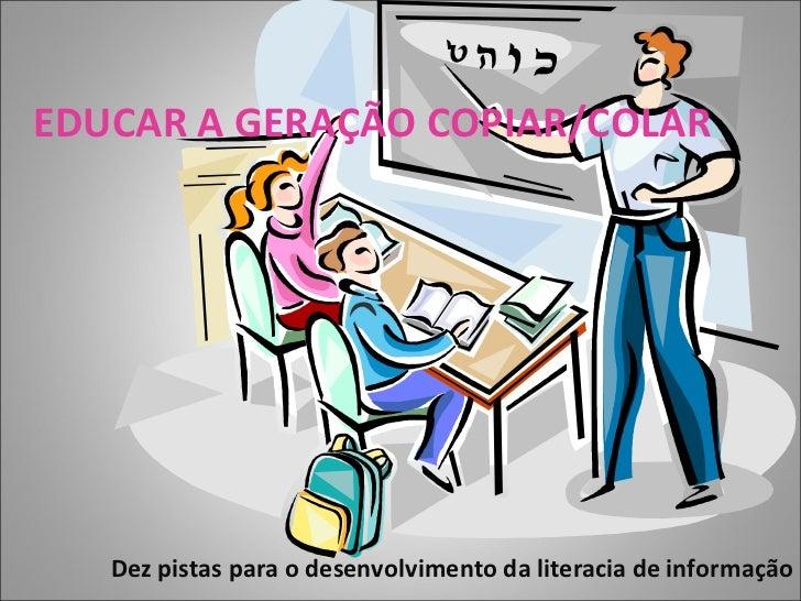 EDUCAR A GERAÇÃO COPIAR/COLAR Dez pistas para o desenvolvimento da literacia de informação