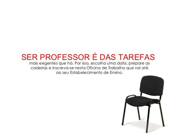 SER PROFESSOR É DAS TAREFAS mais exigentes que há. Por isso, escolha uma data, prepare as cadeiras e inscreva-se nesta Ofi...