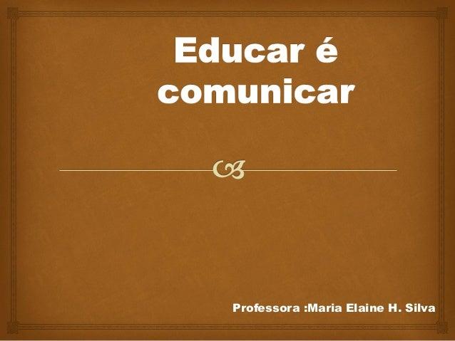 Professora :Maria Elaine H. Silva