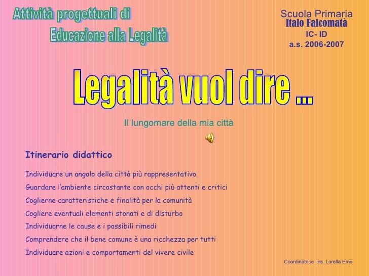 Scuola Primaria  Italo Falcomatà IC- ID a.s. 2006-2007 Itinerario didattico  . Individuare un angolo della città più rappr...