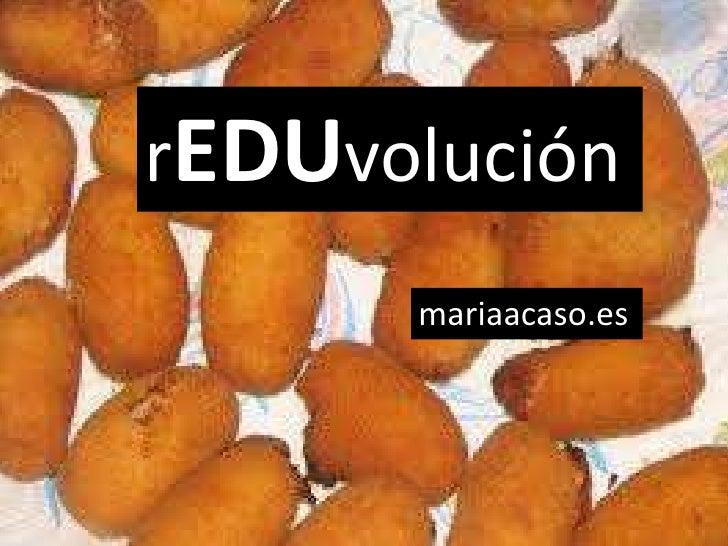 rEDUvolución      mariaacaso.es