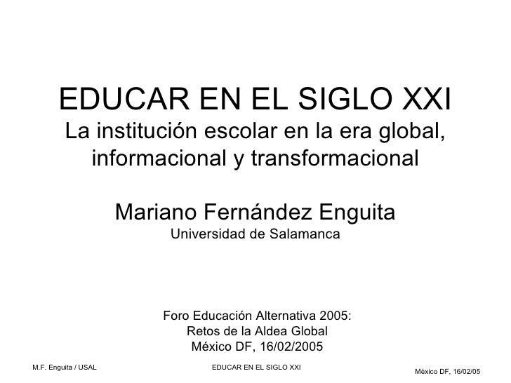 EDUCAR EN EL SIGLO XXI          La institución escolar en la era global,            informacional y transformacional      ...