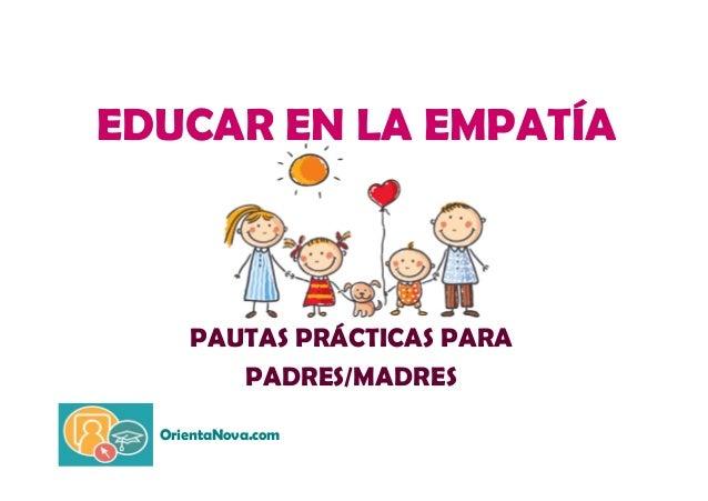 EDUCAR EN LA EMPATÍA  PAUTAS PRÁCTICAS PARA  PADRES/MADRES  OrientaNova.com