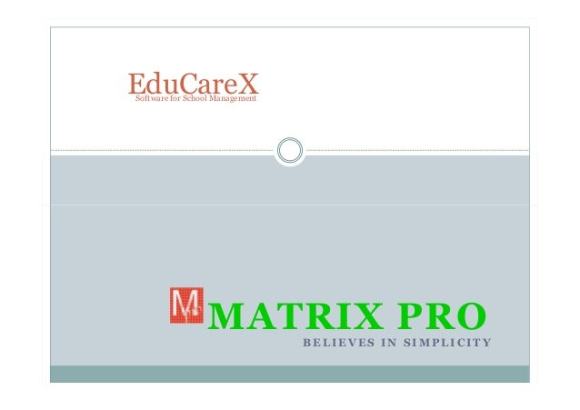 EduCareX Software for School Management  MATRIX PRO BELIEVES IN SIMPLICITY