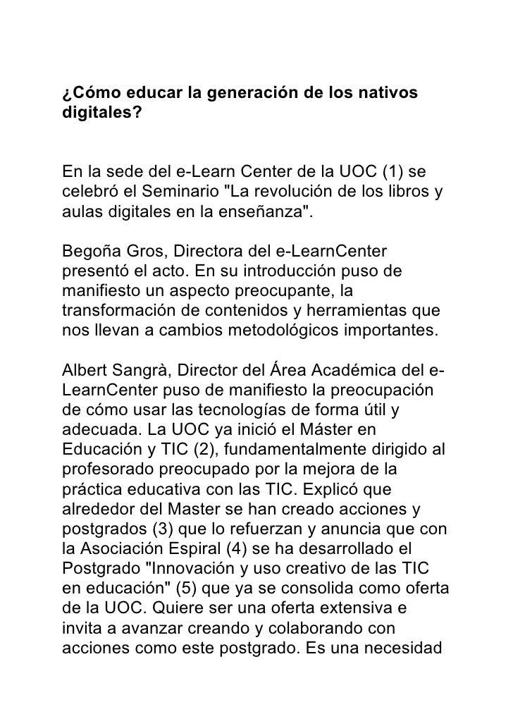 ¿Cómo educar la generación de los nativos digitales?   En la sede del e-Learn Center de la UOC (1) se celebró el Seminario...