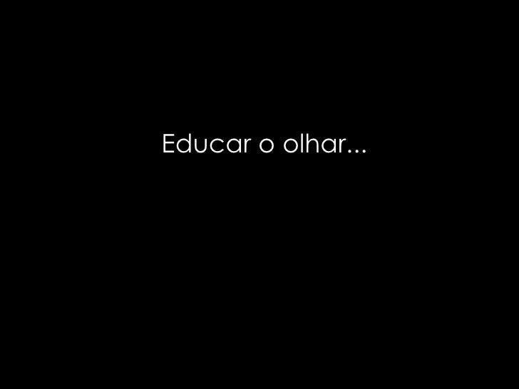 Educar o olhar...