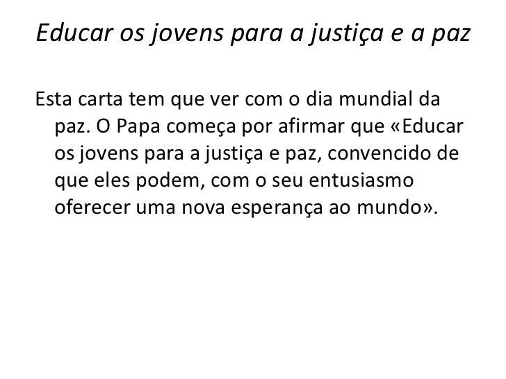 Educar os jovens para a justiça e a pazEsta carta tem que ver com o dia mundial da  paz. O Papa começa por afirmar que «Ed...