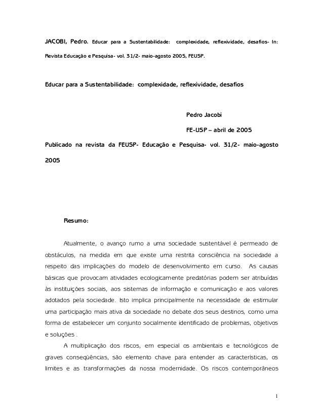 1 JACOBI, Pedro. Educar para a Sustentabilidade: complexidade, reflexividade, desafios- In: Revista Educação e Pesquisa- v...