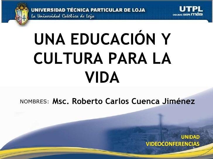 UNA EDUCACIÓN Y    CULTURA PARA LA          VIDA            Msc. Roberto Carlos Cuenca Jiménez NOMBRES:                   ...