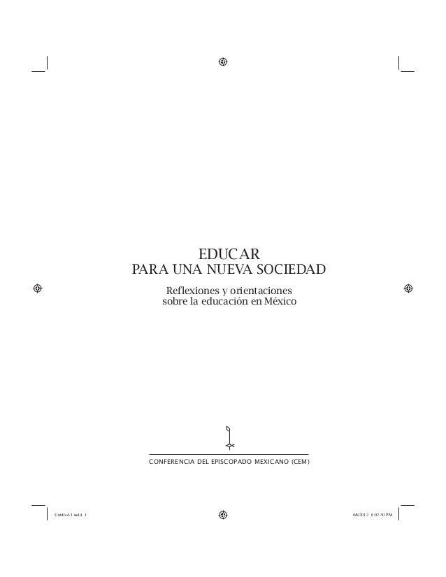 EDUCAR PARA UNA NUEVA SOCIEDAD Reflexiones y orientaciones sobre la educación en México CONFERENCIA DEL EPISCOPADO MEXICAN...