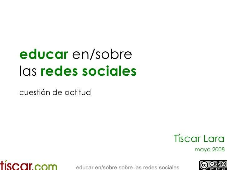 educar  en/sobre  las  redes sociales   cuestión de actitud Tíscar Lara mayo 2008