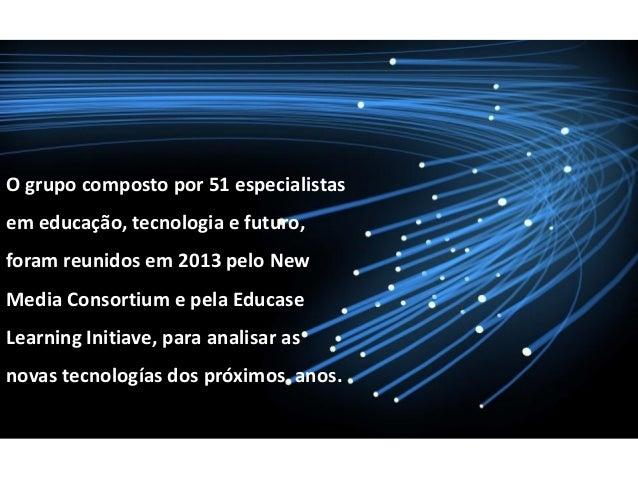 O grupo de especialistas foi perguntado que tecnologias teriam maior importância para o ensino, para a aprendizagem e para...