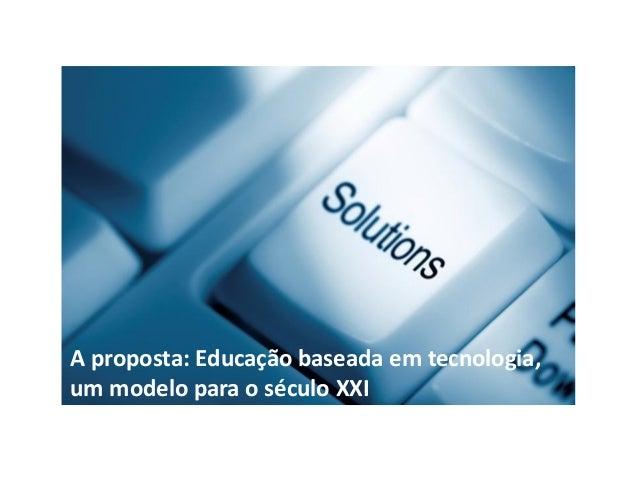 Nossa proposta é a integração da tecnologia na educação.