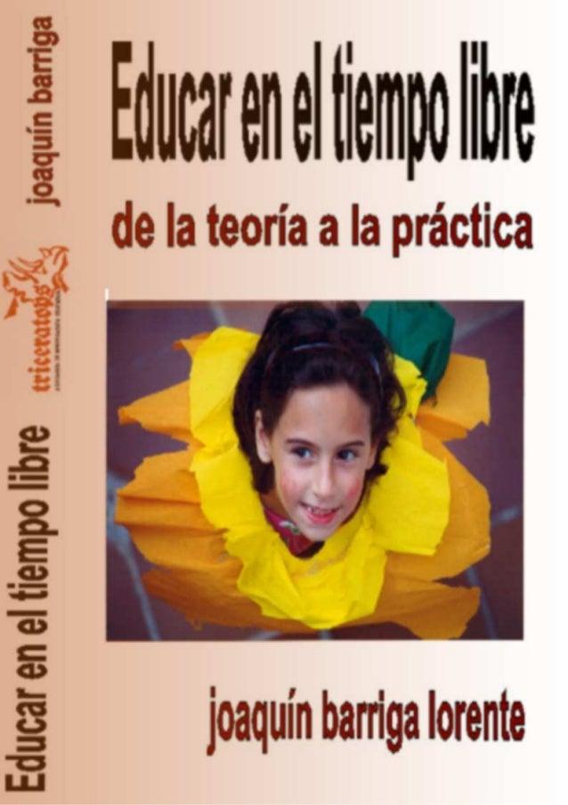 Educar en el tiempo libre. De la teoría a la práctica Autor: Joaquín Barriga Lorente Edición en papel: Triceratops. Asocia...